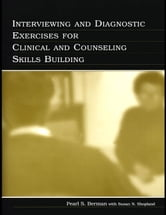Interviewing and Diagnostic Exercises for Clinical and Counseling Skills Building ebook by Berman, Pearl S.