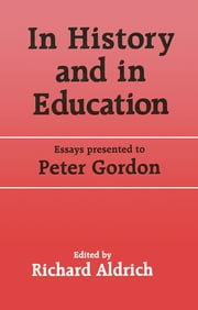 In History and in Education - Essays presented to Peter Gordon ebook by Richard Aldrich