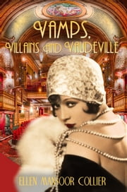 Vamps, Villains and Vaudeville (A Jazz Age Mystery #4) ebook by Ellen Mansoor Collier