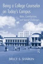 Being a College Counselor on Today's Campus ebook by Bruce S. Sharkin