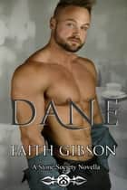 Dane - A Stone Society Novella - The Stone Society ebook by Faith Gibson