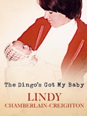 The Dingo's Got My Baby: The autobiography of Lindy Chamberlain-Creighton ebook by Lindy Chamberlain-Creighton