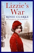 Lizzie's War - Intrigue, danger and excitement in 1950's London ebook by Rosie Clarke