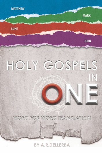 HOLY GOSPELS IN ONE ebook by A.R. Dellerba