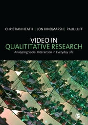 Video in Qualitative Research ebook by Professor Christian Heath,Paul Luff,Professor Jon Hindmarsh