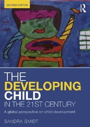 The Developing Child in the 21st Century - A global perspective on child development ebook by Sandra Smidt
