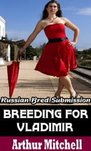 Breeding for Vladimir: Russian Bred Submission ebook by Arthur Mitchell