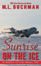 Sunrise on the Ice: a romance story - Antarctic Ice Fliers, #2 ebook by M. L. Buchman