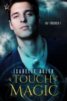 A Touch of Magic ebook by Isabelle Adler