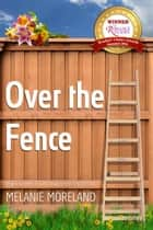 Over the Fence ebook by Melanie Moreland