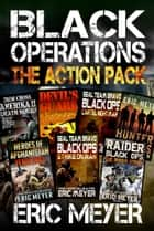 Black Operations - The Spec-Ops Action Pack (7 Full Length Books) ebook by Eric Meyer