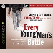 Every Young Man's Battle - Strategies for Victory in the Real World of Sexual Temptation audiobook by Stephen Arterburn