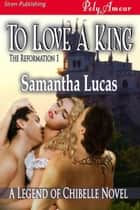 To Love a King ebook by Samantha Lucas