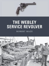 The Webley Service Revolver ebook by Robert Maze