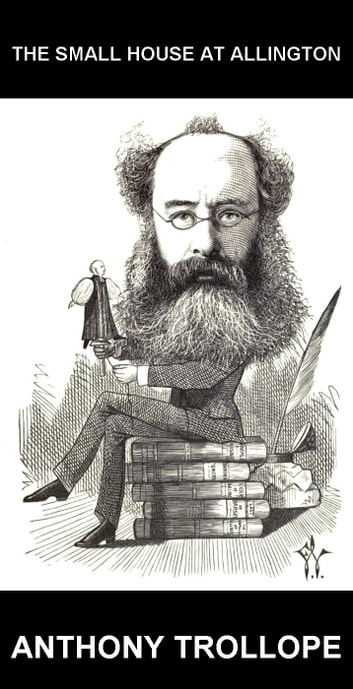 The Small House at Allington [con Glosario en Español] ebook by Anthony Trollope,Eternity Ebooks