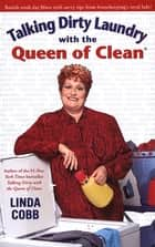 Talking Dirty Laundry with the Queen of Clean ebook by Linda Cobb