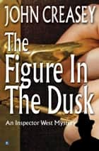 The Figure in the Dusk ebook by John Creasey