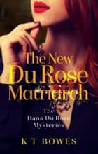 The New Du Rose Matriarch ebook by K T Bowes