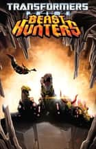 Transformers: Prime - Beast Hunters, Vol. 1 ebook by Scott, Mairghread; Johnson, Mike; Padilla, Agustin; Christiansen, Ken