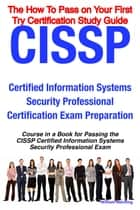 CISSP Certified Information Systems Security Professional Certification Exam Preparation Course in a Book for Passing the CISSP Certified Information Systems Security Professional Exam - The How To Pass on Your First Try Certification Study Guide ebook by William Manning