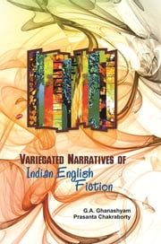 Variegated Narratives of Indian English Fiction ebook by Prasanta Chakraborty, G. A. Ghanshyam