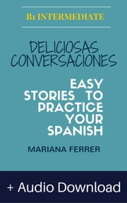 Books in Spanish: Deliciosas Conversaciones + Audio Download - Easy Short Novels in Spanish for Intermediate Level Speakers, #4 ebook by Mariana Ferrer