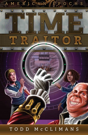 TIME TRAITOR ebook by Todd McClimans