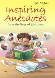 Inspiring Anecdotes - From the lives of great men ebook by J.M.MEHTA