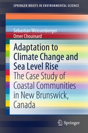 Adaptation to Climate Change and Sea Level Rise - The Case Study of Coastal Communities in New Brunswick, Canada ebook by Sebastian Weissenberger,Omer Chouinard
