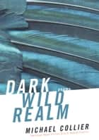 Dark Wild Realm ebook by Michael Collier