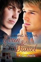 Learning to Love: Evan & Daniel ebook by K.C. Wells