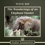 Wanderings of an Elephant Hunter, The audiobook by W.D.M. Bell