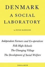 Denmark: A Social Laboratory: Independent Farmers and Co-Operatives, Folk High-Schools, the Changing Village, the Development of Social Welfare in Tow ebook by Manniche, Peter