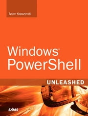 Windows PowerShell Unleashed (Adobe Reader) ebook by Kopczynski, Tyson