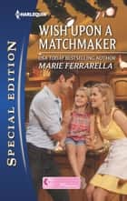 Wish Upon a Matchmaker - A Single Dad Romance eBook by Marie Ferrarella
