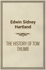 THE HISTORY OF TOM THUMB ebook by Edwin Sidney Hartland