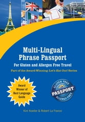 Multi-Lingual Phrase Passport for Gluten and Allergen Free Travel - Part of the Award-Winning Let's Eat Out! Series ebook by Kim Koeller,Robert La France