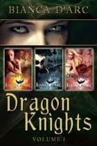 Dragon Knights Anthology Volume 1 ebook by Bianca D'Arc