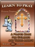 Learn to Pray ebook by Victoria Staples