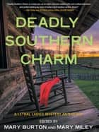 Deadly Southern Charm - A Lethal Ladies Mystery Anthology ebook by Mary Burton, Mary Miley
