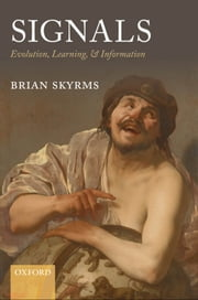 Signals: Evolution, Learning, and Information ebook by Brian Skyrms