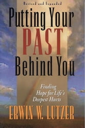 Putting Your Past Behind You - Finding Hope for Life's Deepest Hurts ebook by Erwin W. Lutzer