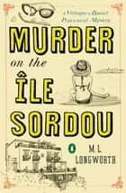 Murder on the Ile Sordou ebook by M. L. Longworth