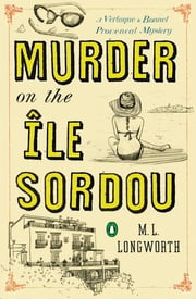 Murder on the Ile Sordou - A Verlaque and Bonnet Mystery ebook by M. L. Longworth