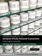 Unconscionability in European Private Financial Transactions ebook by Mel Kenny,James Devenney,Lorna Fox O'Mahony