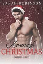 Kavanagh Christmas - A Kavanagh Legends Holiday Novella ebook by Sarah Robinson