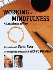 Working with Mindfulness: Neuroscience at Work ebook by Mirabai Bush,Richard Davidson