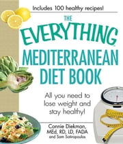 The Everything Mediterranean Diet Book: All you need to lose weight and stay healthy! ebook by Diekman, Connie