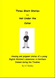 Three Stories from Hot Under the Collar ebook by A. J. Rowley