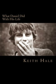 What Daniel Did With His Life ebook by Keith Hale